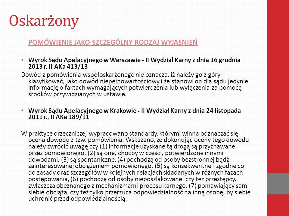 Oskarżony POMÓWIENIE JAKO SZCZEGÓLNY RODZAJ WYJASNIEŃ Wyrok Sądu Apelacyjnego w Warszawie - II Wydział Karny z dnia 16 grudnia 2013 r. II AKa 413/13 D