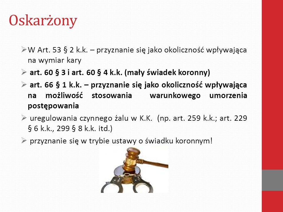 Oskarżony  W Art. 53 § 2 k.k. – przyznanie się jako okoliczność wpływająca na wymiar kary  art. 60 § 3 i art. 60 § 4 k.k. (mały świadek koronny)  a