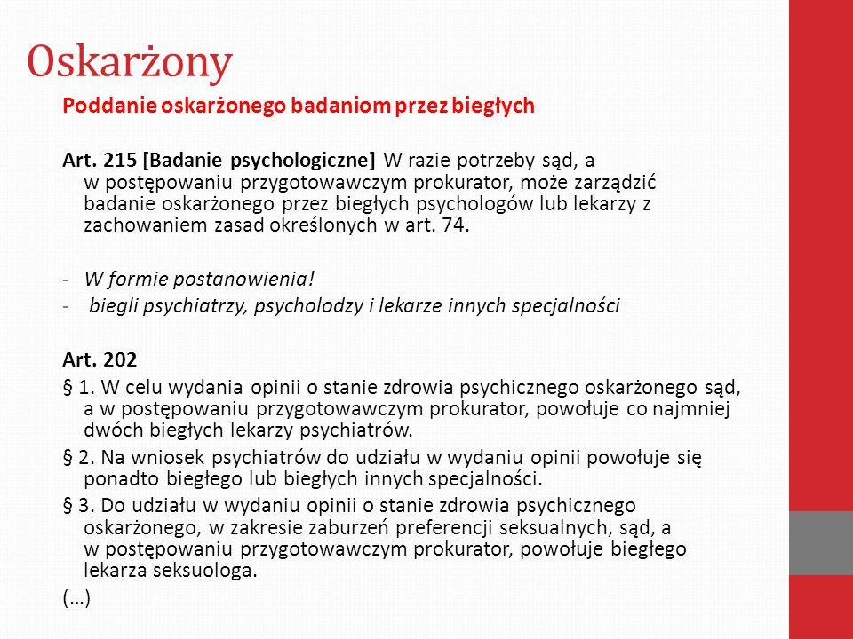 Oskarżony Poddanie oskarżonego badaniom przez biegłych Art. 215 [Badanie psychologiczne] W razie potrzeby sąd, a w postępowaniu przygotowawczym prokur