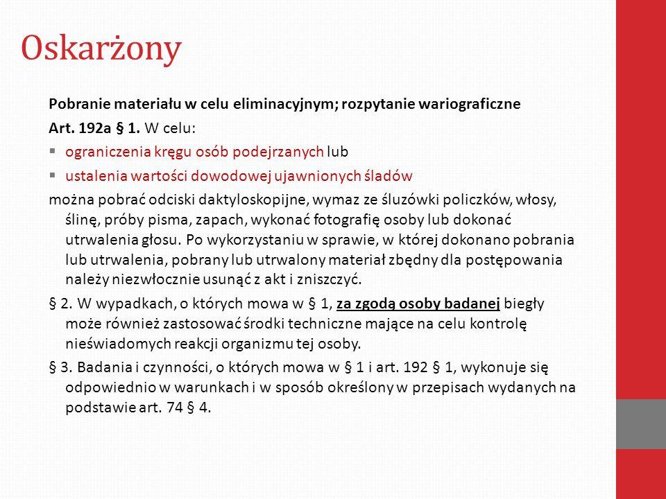 Oskarżony Pobranie materiału w celu eliminacyjnym; rozpytanie wariograficzne Art. 192a § 1. W celu:  ograniczenia kręgu osób podejrzanych lub  ustal