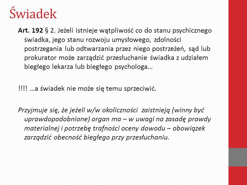 Świadek Art. 192 § 2. Jeżeli istnieje wątpliwość co do stanu psychicznego świadka, jego stanu rozwoju umysłowego, zdolności postrzegania lub odtwarzan