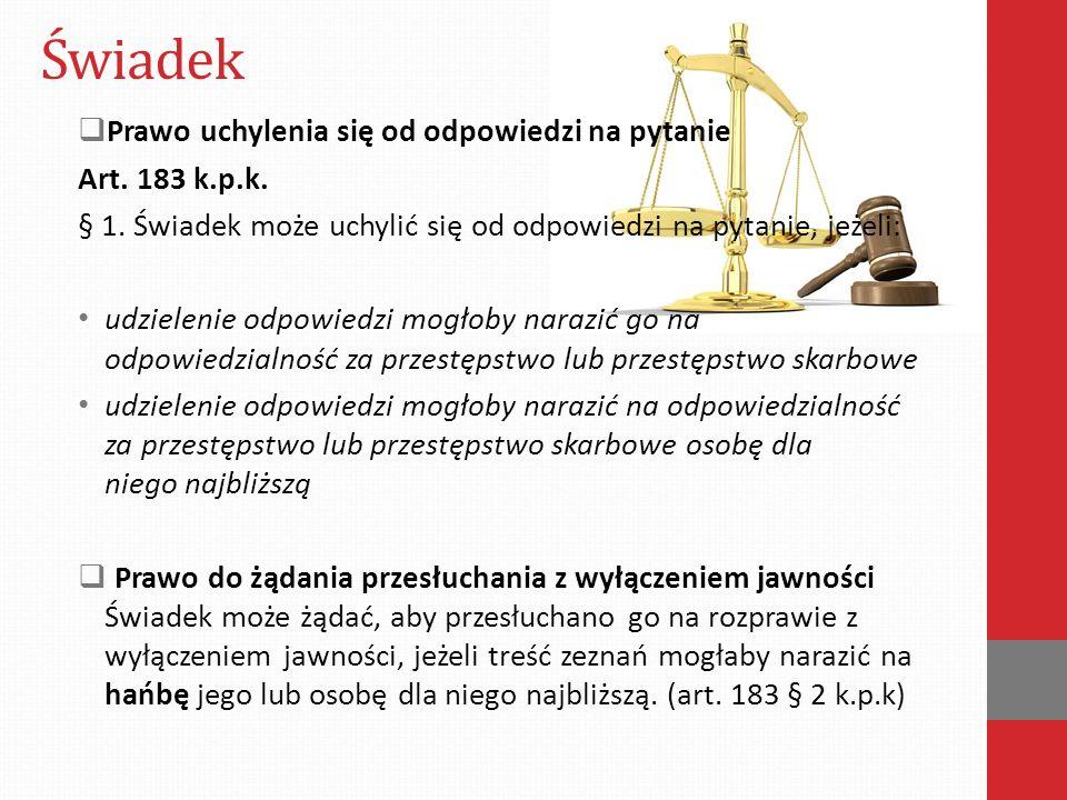 Świadek  Prawo uchylenia się od odpowiedzi na pytanie Art. 183 k.p.k. § 1. Świadek może uchylić się od odpowiedzi na pytanie, jeżeli: udzielenie odpo