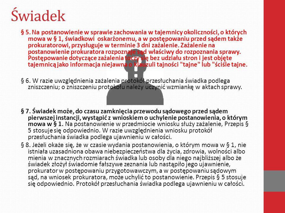Świadek § 5. Na postanowienie w sprawie zachowania w tajemnicy okoliczności, o których mowa w § 1, świadkowi oskarżonemu, a w postępowaniu przed sądem