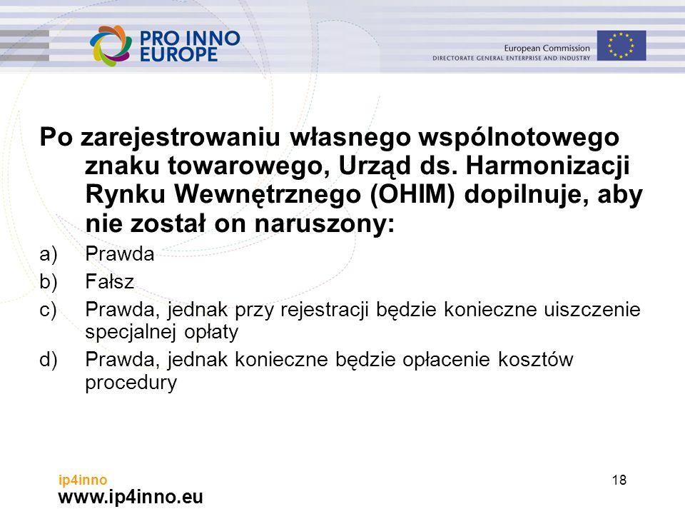 www.ip4inno.eu ip4inno18 Po zarejestrowaniu własnego wspólnotowego znaku towarowego, Urząd ds.