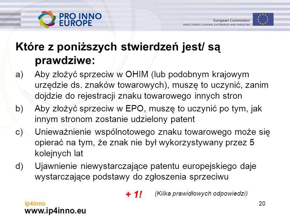 www.ip4inno.eu ip4inno20 Które z poniższych stwierdzeń jest/ są prawdziwe: a)Aby złożyć sprzeciw w OHIM (lub podobnym krajowym urzędzie ds.