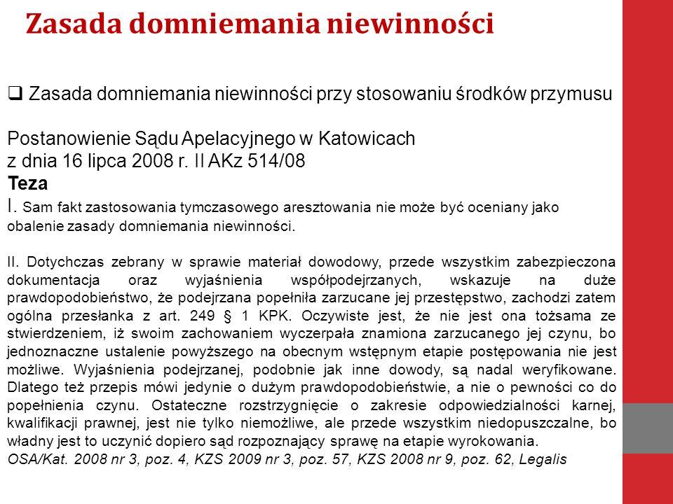  Zasada domniemania niewinności przy stosowaniu środków przymusu Postanowienie Sądu Apelacyjnego w Katowicach z dnia 16 lipca 2008 r.