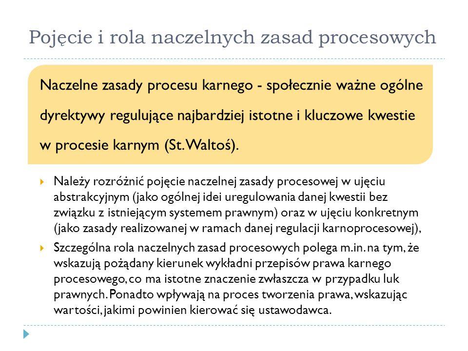 Pojęcie i rola naczelnych zasad procesowych Naczelne zasady procesu karnego - społecznie ważne ogólne dyrektywy regulujące najbardziej istotne i kluczowe kwestie w procesie karnym (St.