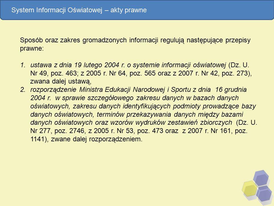 Sposób oraz zakres gromadzonych informacji regulują następujące przepisy prawne: 1.ustawa z dnia 19 lutego 2004 r. o systemie informacji oświatowej (D