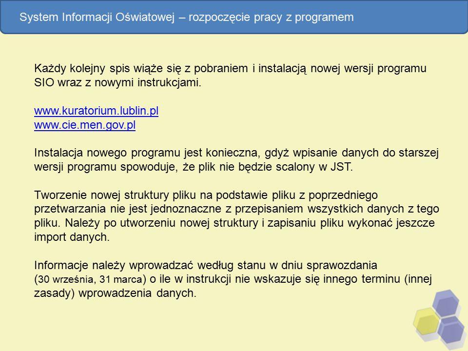 Każdy kolejny spis wiąże się z pobraniem i instalacją nowej wersji programu SIO wraz z nowymi instrukcjami. www.kuratorium.lublin.pl www.cie.men.gov.p