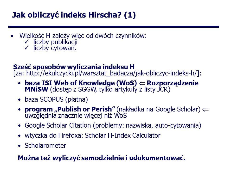 Wielkość H zależy więc od dwóch czynników: liczby publikacji liczby cytowań.
