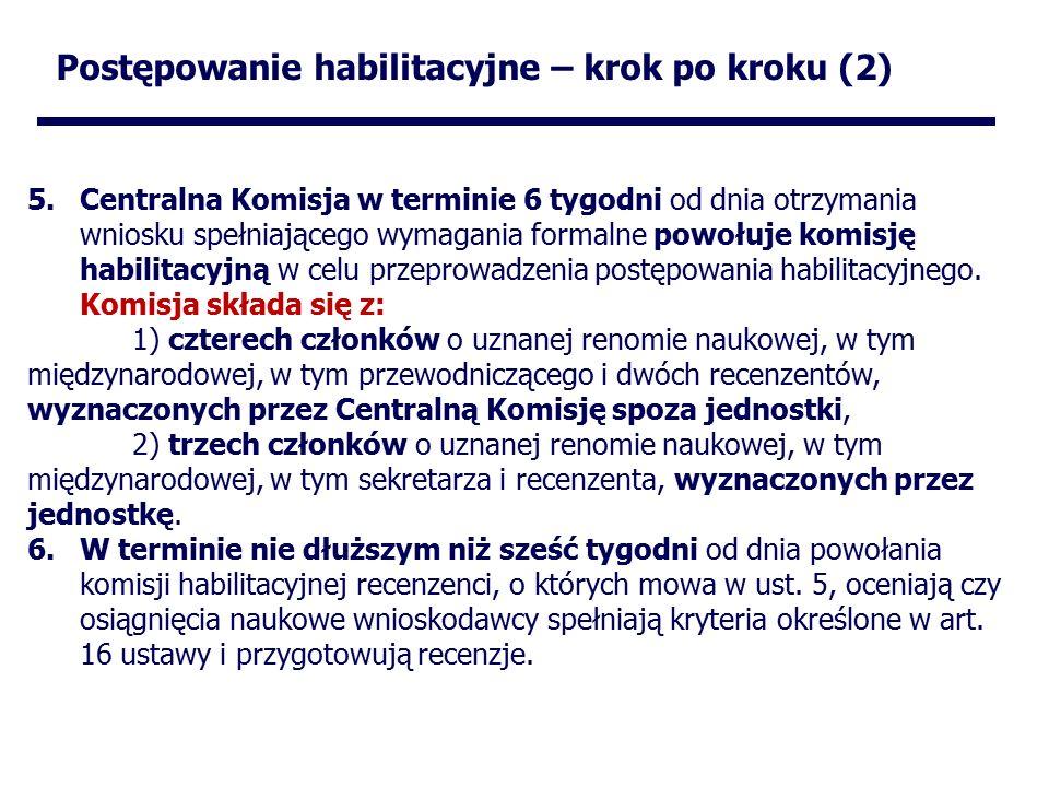 Postępowanie habilitacyjne – krok po kroku (2) 5.Centralna Komisja w terminie 6 tygodni od dnia otrzymania wniosku spełniającego wymagania formalne powołuje komisję habilitacyjną w celu przeprowadzenia postępowania habilitacyjnego.