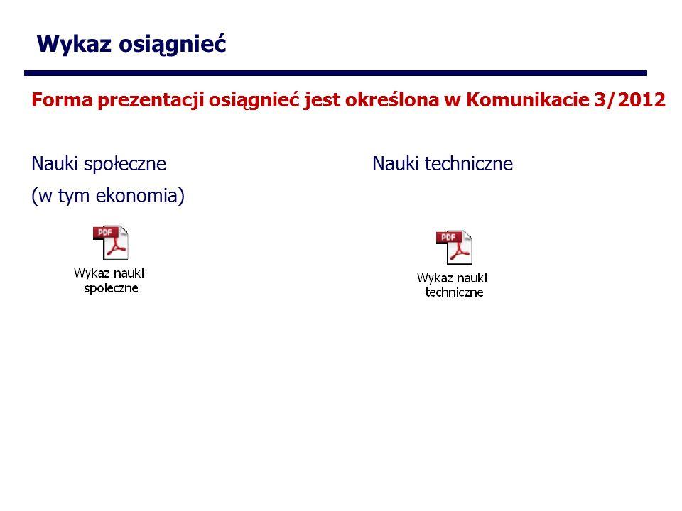 Wykaz osiągnieć Forma prezentacji osiągnieć jest określona w Komunikacie 3/2012 Nauki społeczne Nauki techniczne (w tym ekonomia)