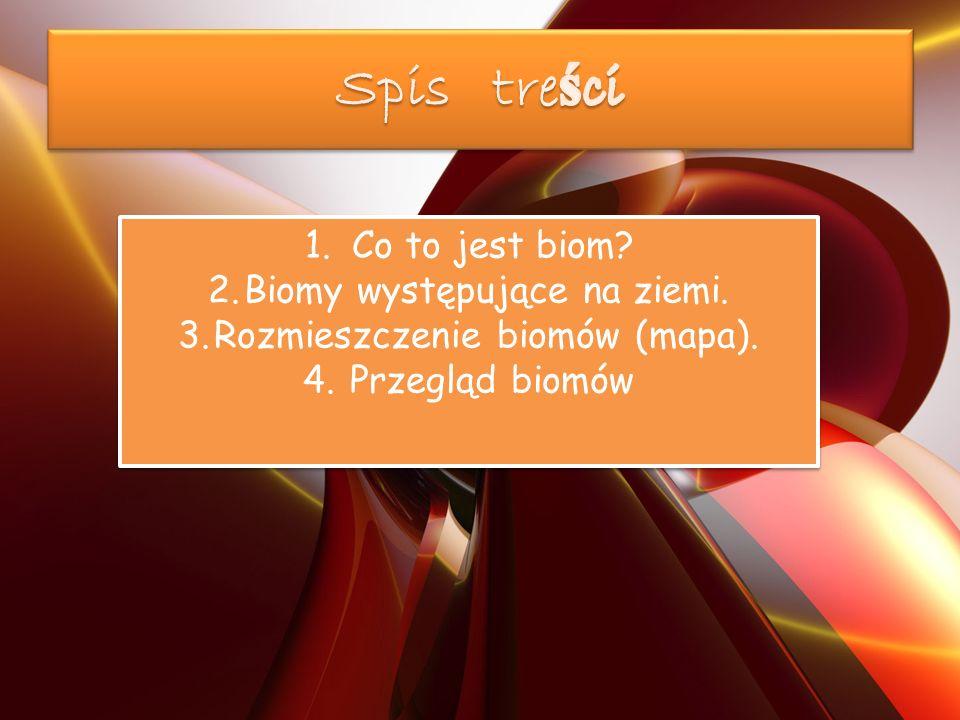 1.Co to jest biom. 2.Biomy występujące na ziemi. 3.Rozmieszczenie biomów (mapa).