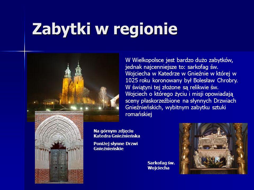 Zabytki w regionie W Wielkopolsce jest bardzo dużo zabytków, jednak najcenniejsze to: sarkofag św.