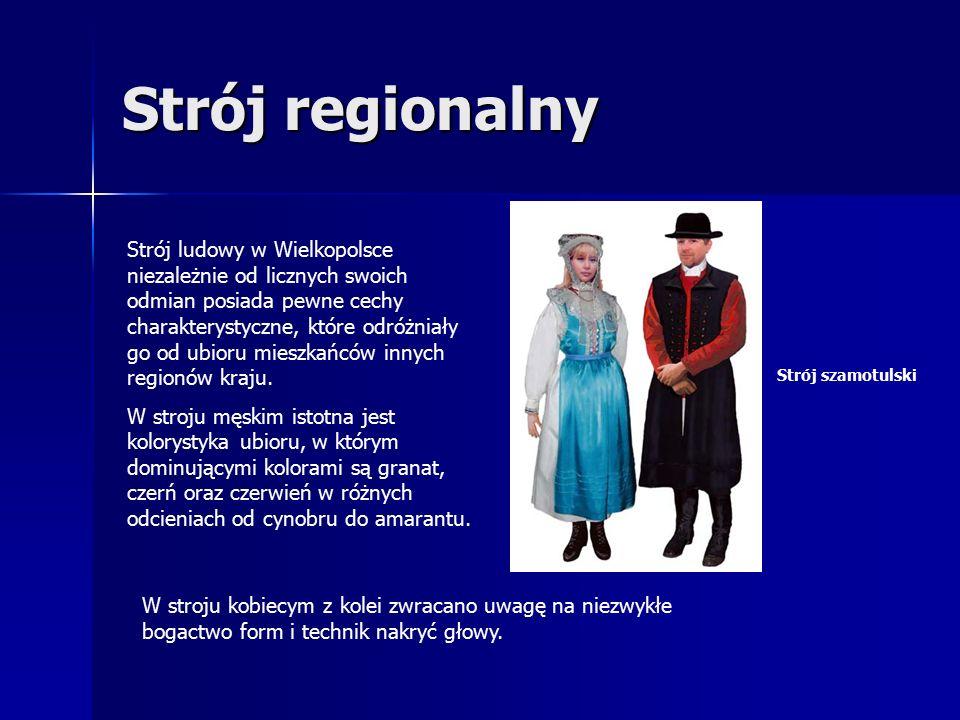 Strój regionalny Strój szamotulski Strój ludowy w Wielkopolsce niezależnie od licznych swoich odmian posiada pewne cechy charakterystyczne, które odróżniały go od ubioru mieszkańców innych regionów kraju.