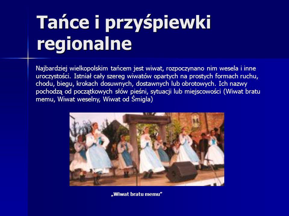 Tańce i przyśpiewki regionalne Najbardziej wielkopolskim tańcem jest wiwat, rozpoczynano nim wesela i inne uroczystości.