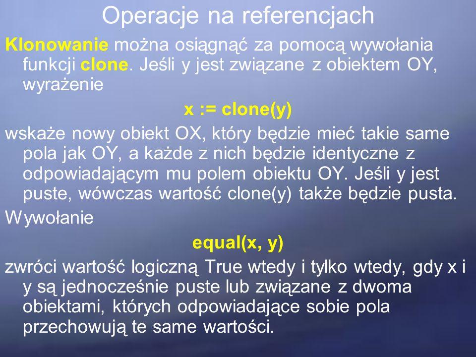 Operacje na referencjach Klonowanie można osiągnąć za pomocą wywołania funkcji clone.