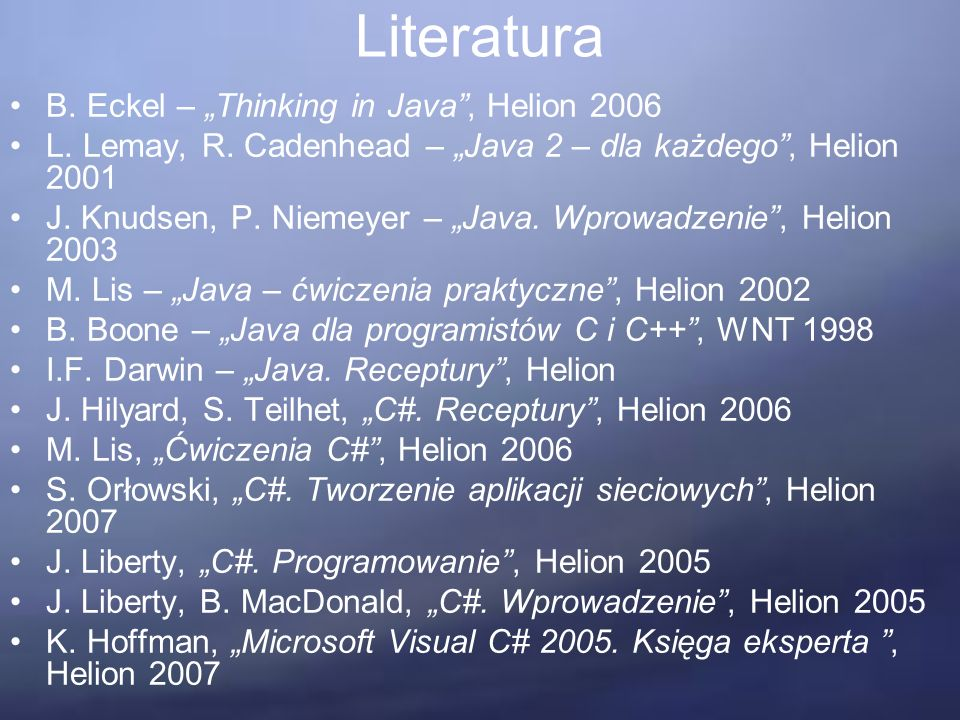 "Literatura B. Eckel – ""Thinking in Java , Helion 2006 L."