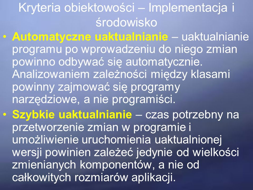 Kryteria obiektowości – Implementacja i środowisko Automatyczne uaktualnianie – uaktualnianie programu po wprowadzeniu do niego zmian powinno odbywać się automatycznie.