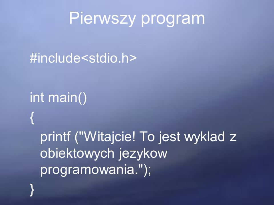 Pierwszy program #include int main() { printf (