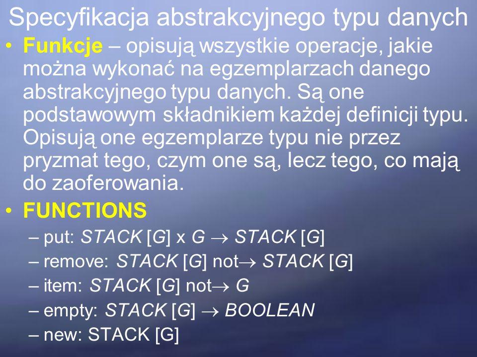 Funkcje – opisują wszystkie operacje, jakie można wykonać na egzemplarzach danego abstrakcyjnego typu danych.