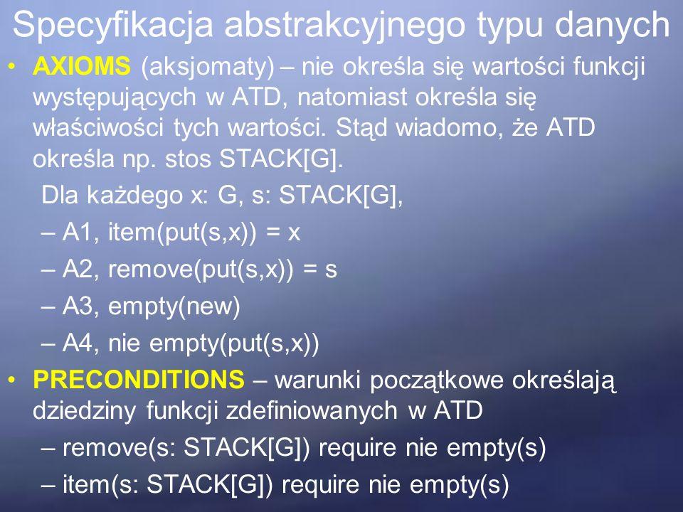 AXIOMS (aksjomaty) – nie określa się wartości funkcji występujących w ATD, natomiast określa się właściwości tych wartości.