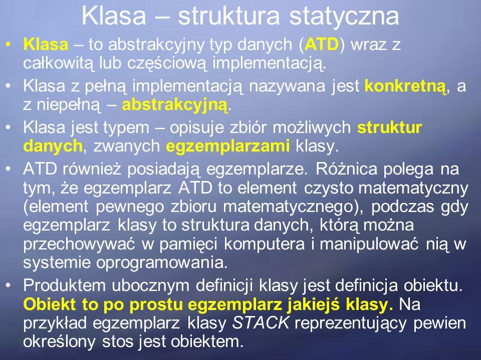 Klasa – struktura statyczna Klasa – to abstrakcyjny typ danych (ATD) wraz z całkowitą lub częściową implementacją.