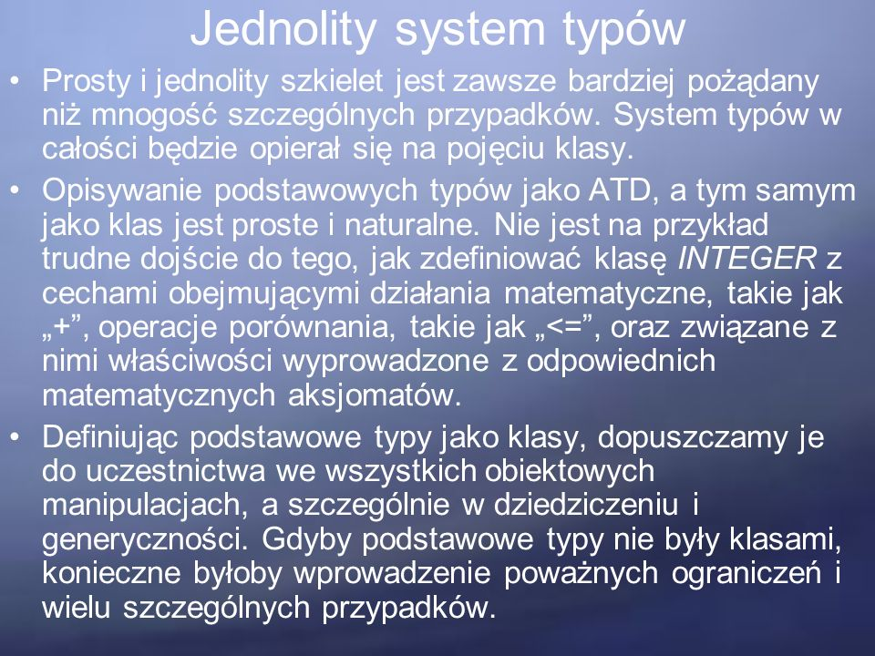 Jednolity system typów Prosty i jednolity szkielet jest zawsze bardziej pożądany niż mnogość szczególnych przypadków.