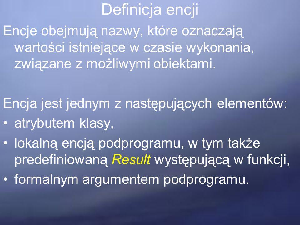 Definicja encji Encje obejmują nazwy, które oznaczają wartości istniejące w czasie wykonania, związane z możliwymi obiektami.