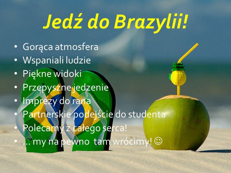 Jedź do Brazylii.