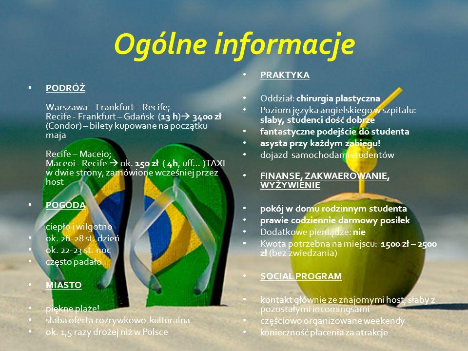Ogólne informacje PODRÓŻ Warszawa – Frankfurt – Recife; Recife - Frankfurt – Gdańsk (13 h)  3400 zł (Condor) – bilety kupowane na początku maja Recife – Maceio; Maceoi– Recife  ok.