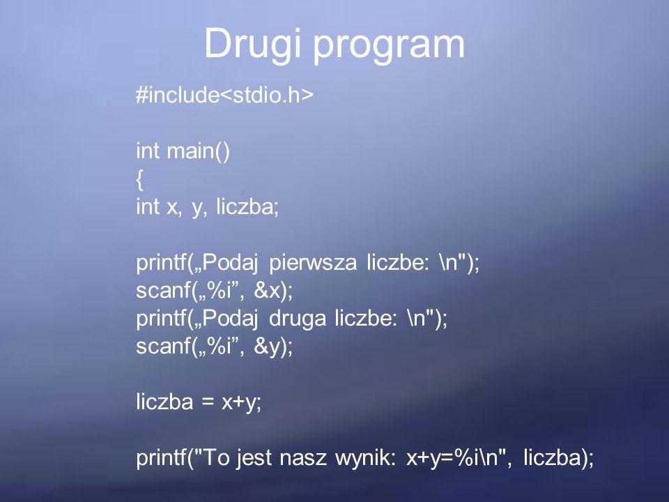 """Drugi program #include int main() { int x, y, liczba; printf(""""Podaj pierwsza liczbe: \n ); scanf(""""%i , &x); printf(""""Podaj druga liczbe: \n ); scanf(""""%i , &y); liczba = x+y; printf( To jest nasz wynik: x+y=%i\n , liczba); }"""