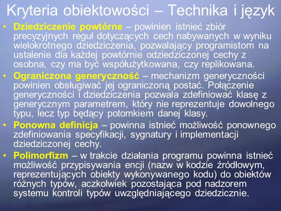 Kryteria obiektowości – Technika i język Dziedziczenie powtórne – powinien istnieć zbiór precyzyjnych reguł dotyczących cech nabywanych w wyniku wielokrotnego dziedziczenia, pozwalający programistom na ustalenie dla każdej powtórnie odziedziczonej cechy z osobna, czy ma być współużytkowana, czy replikowana.