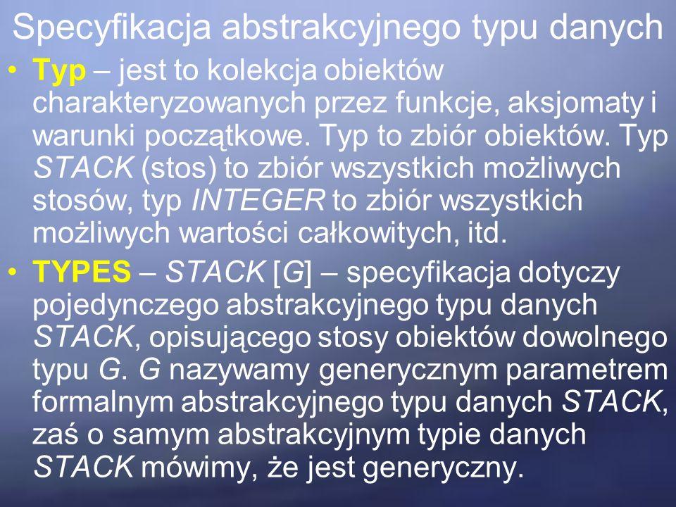 Typ – jest to kolekcja obiektów charakteryzowanych przez funkcje, aksjomaty i warunki początkowe.