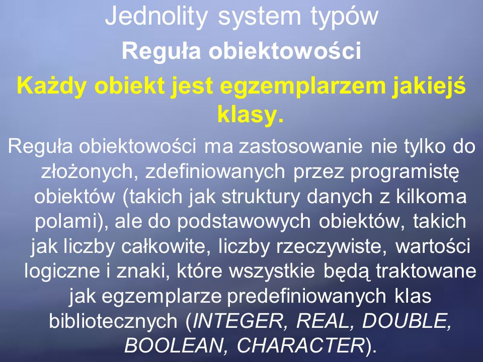 Jednolity system typów Reguła obiektowości Każdy obiekt jest egzemplarzem jakiejś klasy.