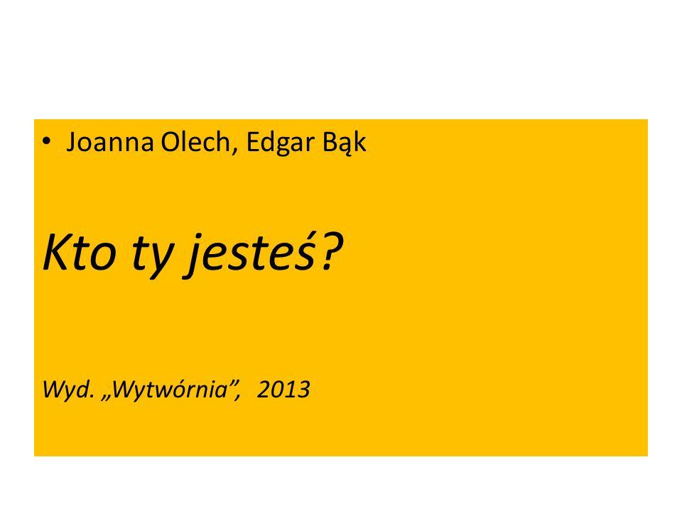 """Joanna Olech, Edgar Bąk Kto ty jesteś Wyd. """"Wytwórnia , 2013"""