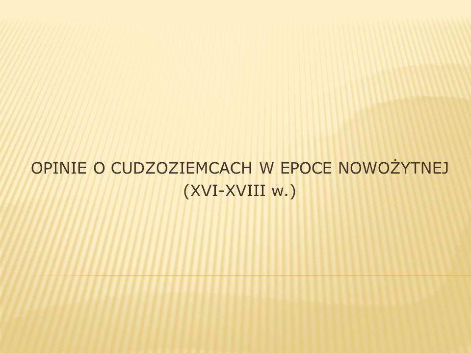 OPINIE O CUDZOZIEMCACH W EPOCE NOWOŻYTNEJ (XVI-XVIII w.)
