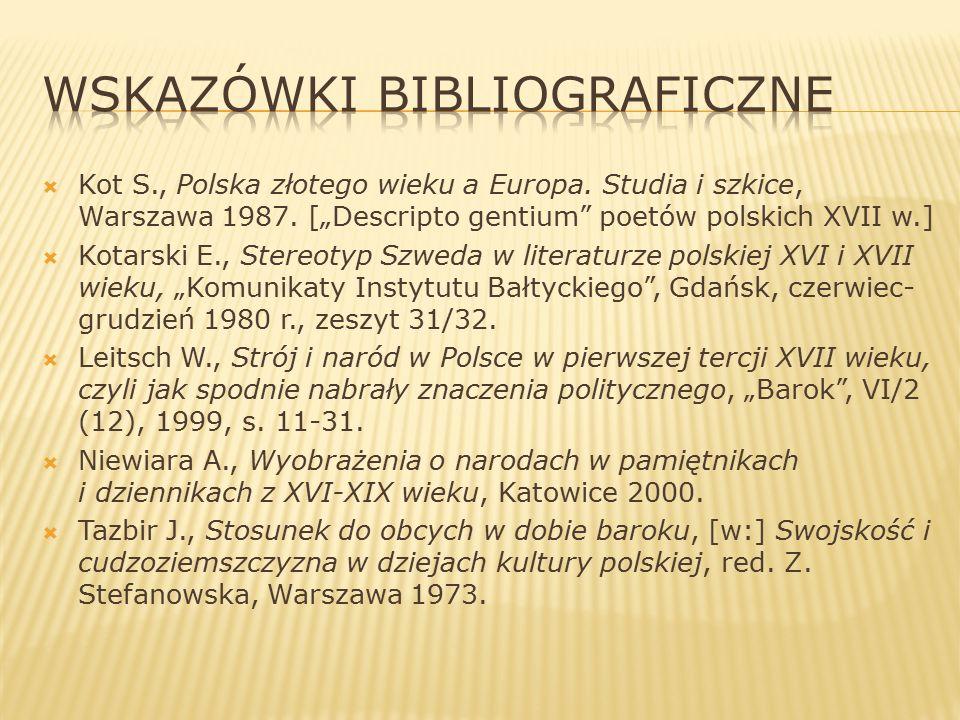 """ Kot S., Polska złotego wieku a Europa. Studia i szkice, Warszawa 1987. [""""Descripto gentium"""" poetów polskich XVII w.]  Kotarski E., Stereotyp Szweda"""