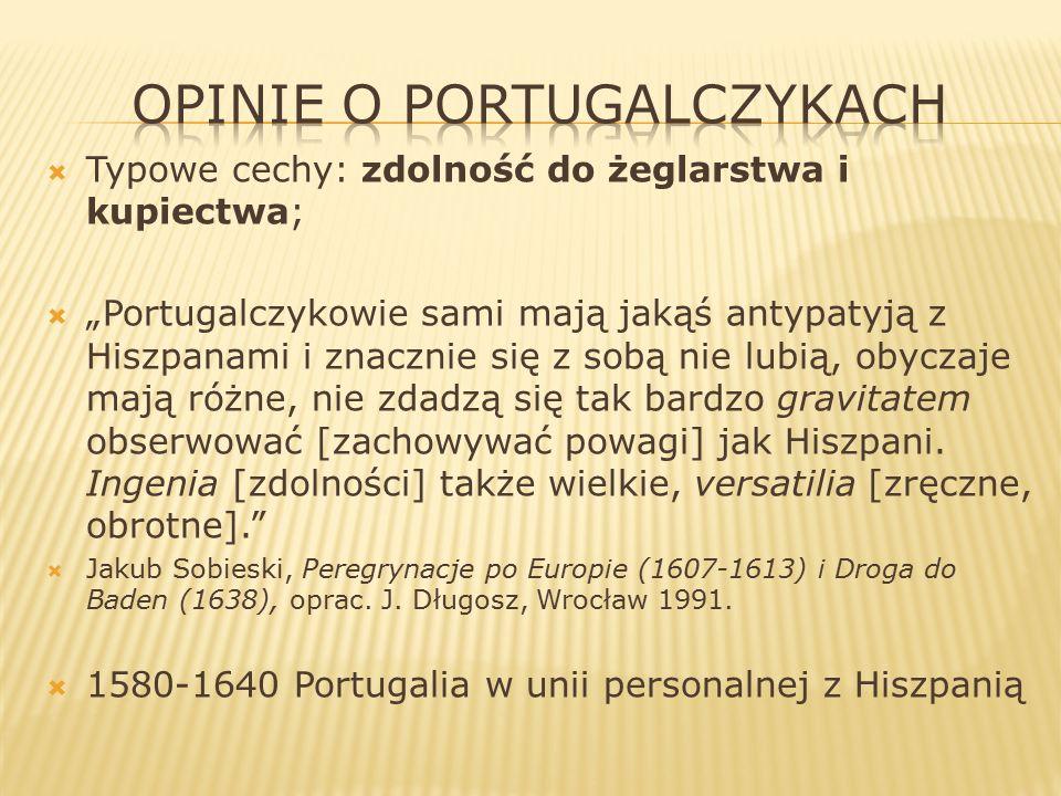 """ Typowe cechy: zdolność do żeglarstwa i kupiectwa;  """"Portugalczykowie sami mają jakąś antypatyją z Hiszpanami i znacznie się z sobą nie lubią, obyczaje mają różne, nie zdadzą się tak bardzo gravitatem obserwować [zachowywać powagi] jak Hiszpani."""
