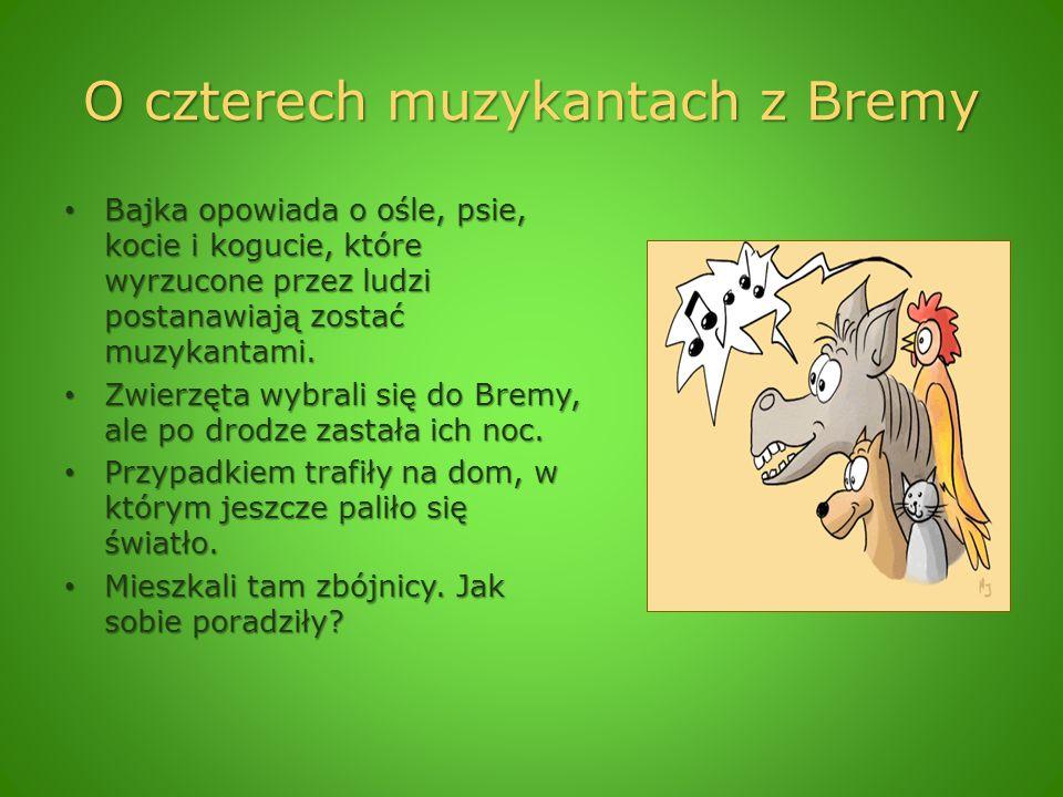 O czterech muzykantach z Bremy Bajka opowiada o ośle, psie, kocie i kogucie, które wyrzucone przez ludzi postanawiają zostać muzykantami. Bajka opowia