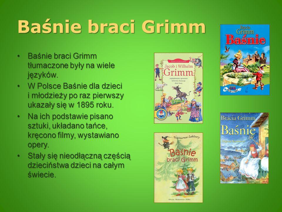 Baśnie braci Grimm Baśnie braci Grimm tłumaczone były na wiele języków.Baśnie braci Grimm tłumaczone były na wiele języków. W Polsce Baśnie dla dzieci