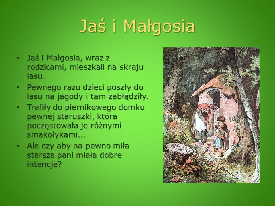 Jaś i Małgosia Jaś i Małgosia, wraz z rodzicami, mieszkali na skraju lasu. Jaś i Małgosia, wraz z rodzicami, mieszkali na skraju lasu. Pewnego razu dz