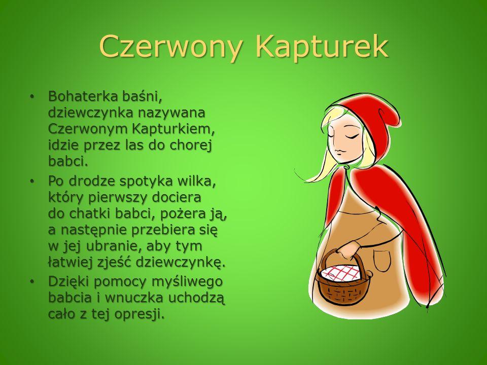 Czerwony Kapturek Bohaterka baśni, dziewczynka nazywana Czerwonym Kapturkiem, idzie przez las do chorej babci. Bohaterka baśni, dziewczynka nazywana C