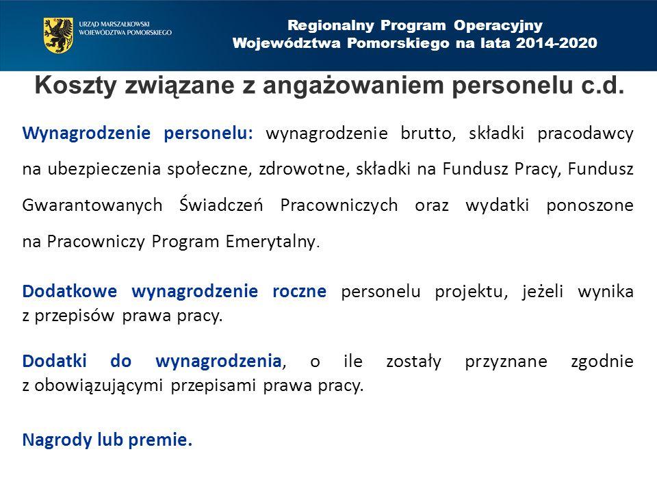 Regionalny Program Operacyjny Województwa Pomorskiego na lata 2014-2020 Koszty związane z angażowaniem personelu c.d. Wynagrodzenie personelu: wynagro