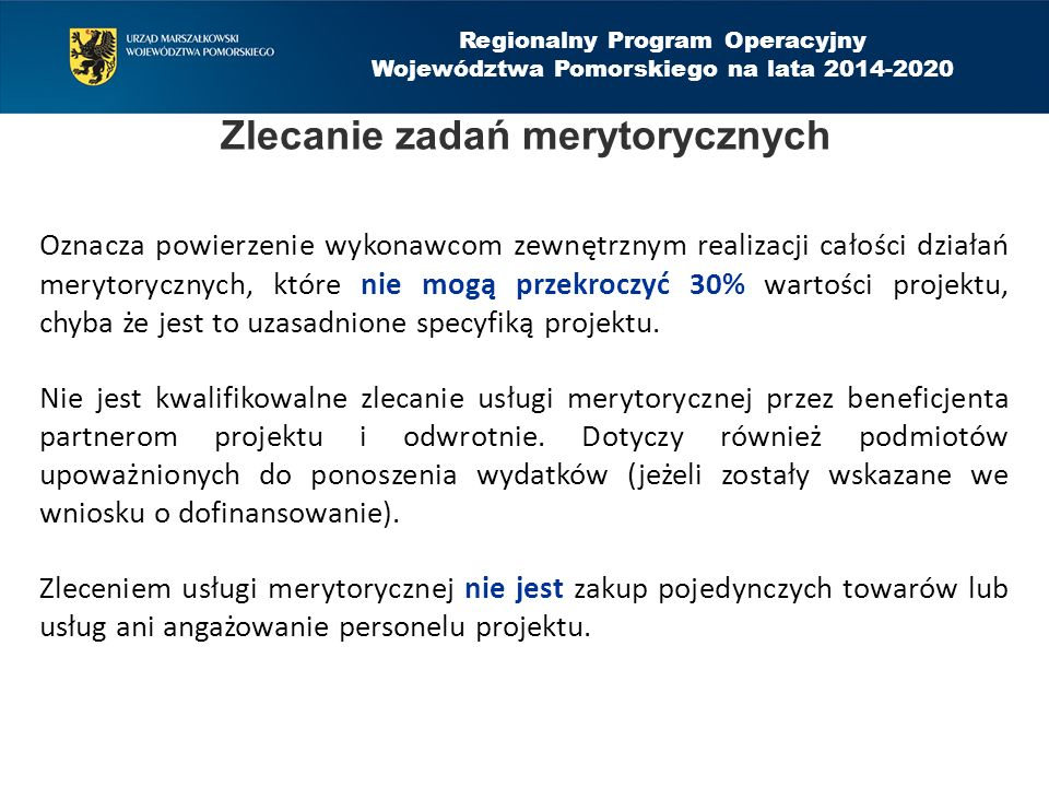 Regionalny Program Operacyjny Województwa Pomorskiego na lata 2014-2020 Zlecanie zadań merytorycznych Oznacza powierzenie wykonawcom zewnętrznym reali