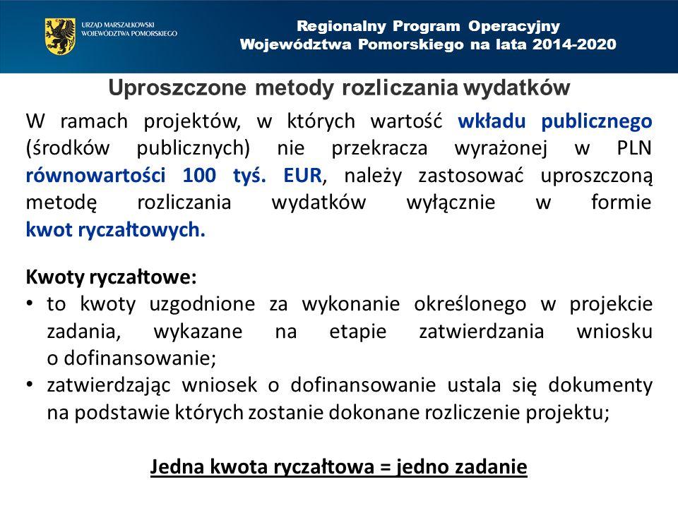 Regionalny Program Operacyjny Województwa Pomorskiego na lata 2014-2020 Uproszczone metody rozliczania wydatków W ramach projektów, w których wartość wkładu publicznego (środków publicznych) nie przekracza wyrażonej w PLN równowartości 100 tyś.