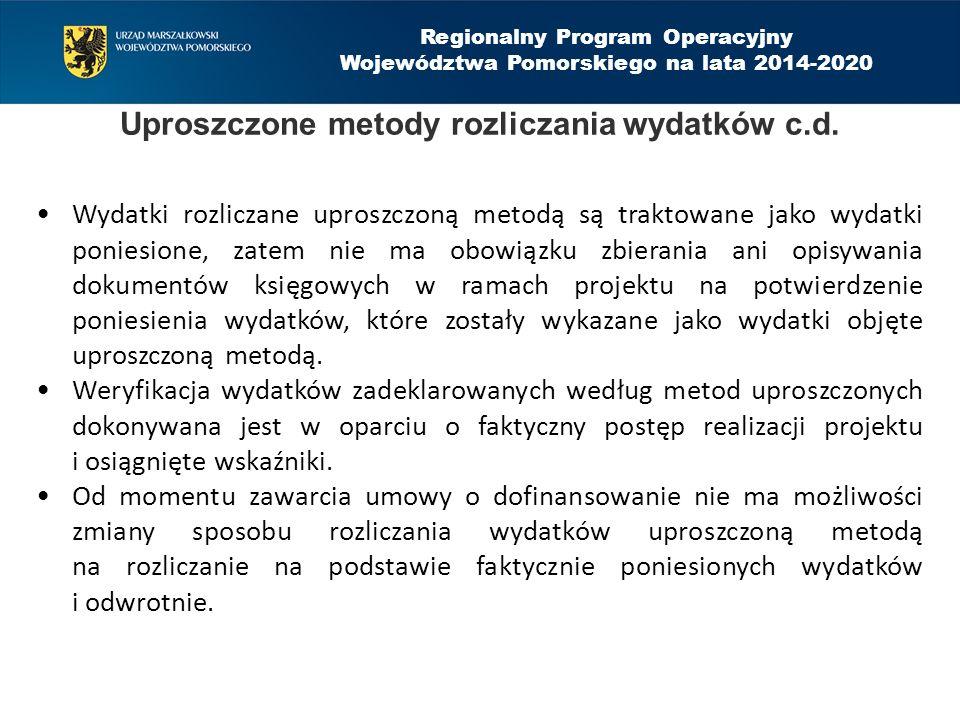 Regionalny Program Operacyjny Województwa Pomorskiego na lata 2014-2020 Uproszczone metody rozliczania wydatków c.d. Wydatki rozliczane uproszczoną me