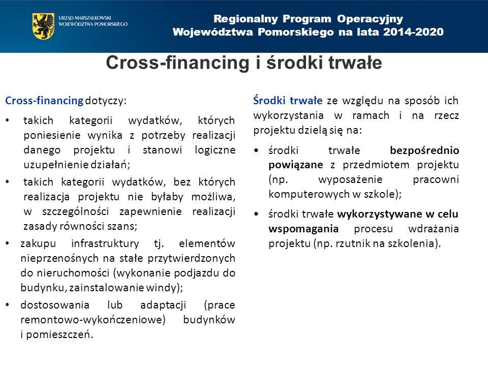 Cross-financing i środki trwałe Cross-financing dotyczy: takich kategorii wydatków, których poniesienie wynika z potrzeby realizacji danego projektu i