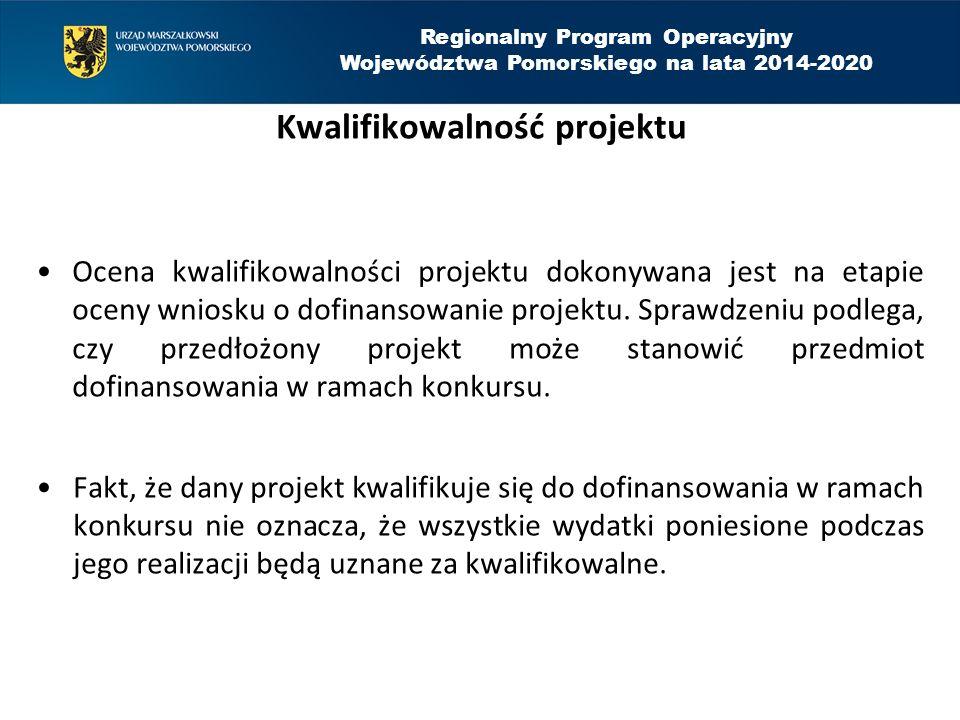 Regionalny Program Operacyjny Województwa Pomorskiego na lata 2014-2020 Kwalifikowalność projektu Ocena kwalifikowalności projektu dokonywana jest na