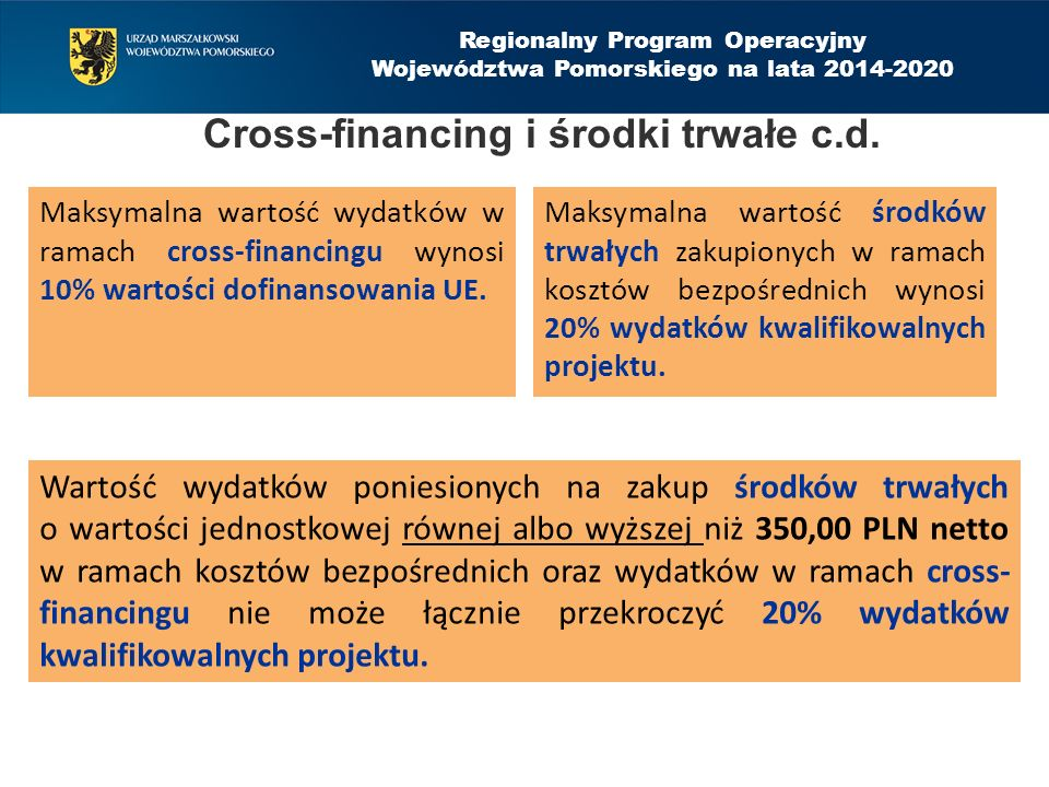 Cross-financing i środki trwałe c.d. Maksymalna wartość wydatków w ramach cross-financingu wynosi 10% wartości dofinansowania UE. Maksymalna wartość ś